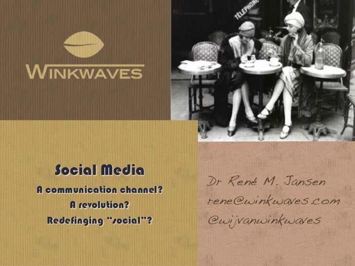 Social Media                           Dr René M. JansenA communication channel?      A revolution?        rene@winkwaves....