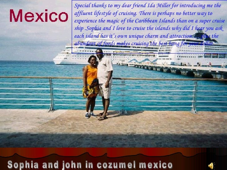 Sophia and john in cozumel mexico Special thanks to my dear friend Ida Miller for introducing me the  affluent lifestyle o...