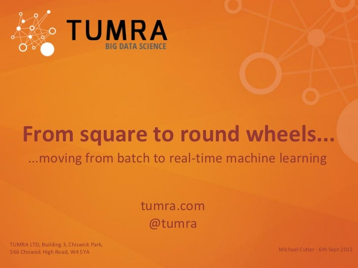 From square to round wheels...       ...moving from batch to real-time machine learning                                   ...