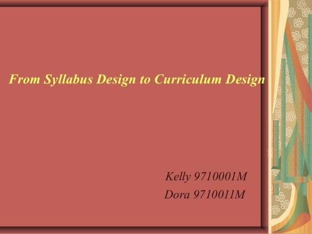 From Syllabus Design to Curriculum Design Kelly 9710001M Dora 9710011M