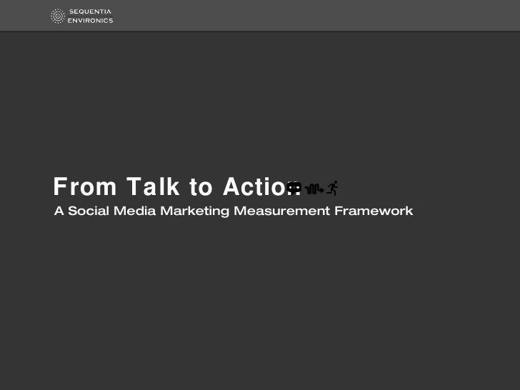 From Talk to Action <ul><li>A Social Media Marketing Measurement Framework </li></ul>