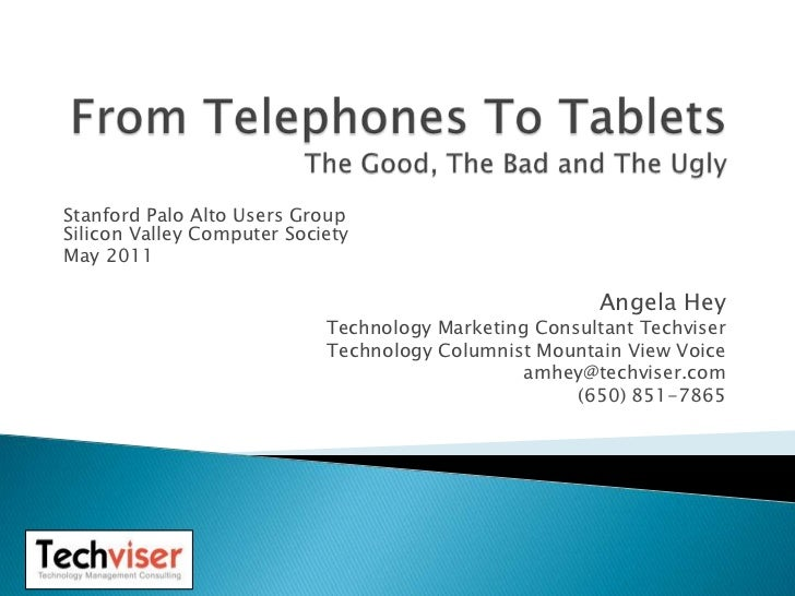 From Telephones To TabletsThe Good, The Bad and The Ugly<br />Stanford Palo Alto Users GroupSilicon Valley Computer Societ...