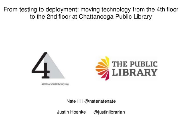 From testing to deployment: moving technology from the 4th floor to the 2nd floor at Chattanooga Public Library  Nate Hill...