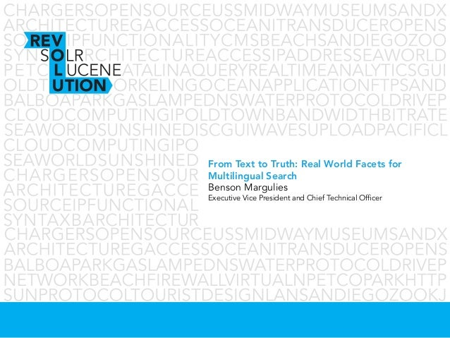 Lucene/SOLR Revolution 2013 1From Text to Truth: Real World Facets forMultilingual SearchBenson MarguliesExecutive Vice Pr...