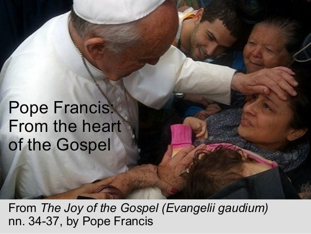 Pope Francis: From the heart of the Gospel From The Joy of the Gospel (Evangelii gaudium) nn. 34-37, by Pope Francis