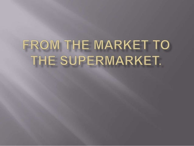 From the market to the supermarket