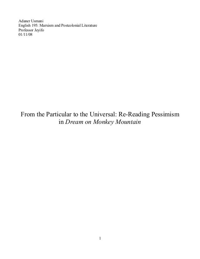 Adaner UsmaniEnglish 195: Marxism and Postcolonial LiteratureProfessor Jeyifo01/11/08From the Particular to the Universal:...