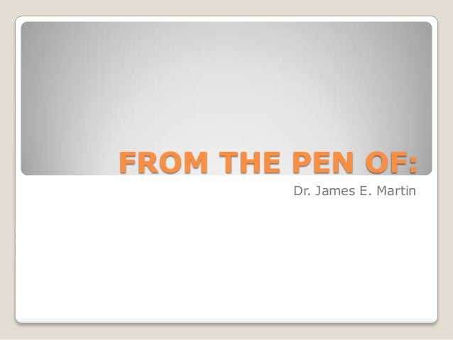 FROM THE PEN OF: Dr. James E. Martin