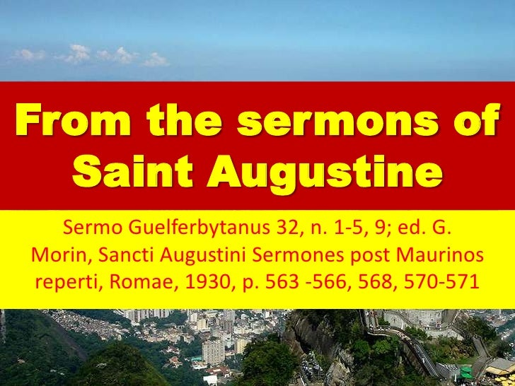 From the sermons of Saint Augustine<br />SermoGuelferbytanus 32, n. 1-5, 9; ed. G. Morin, Sancti AugustiniSermones post Ma...