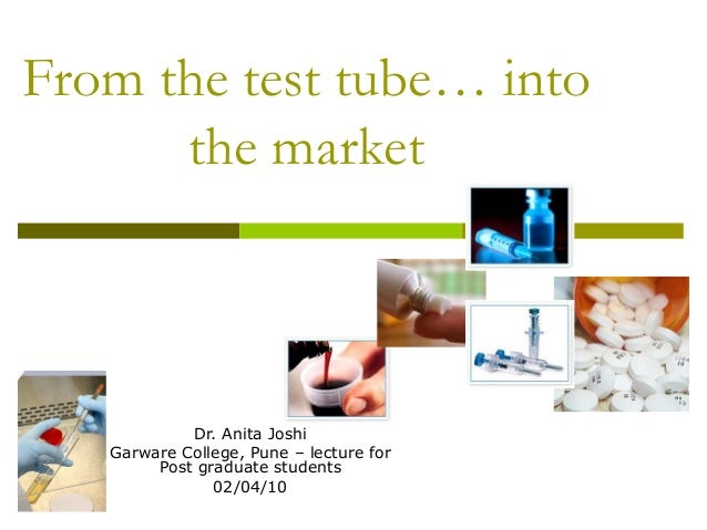 From the test tube… intothe marketDr. Anita JoshiGarware College, Pune – lecture forPost graduate students02/04/10