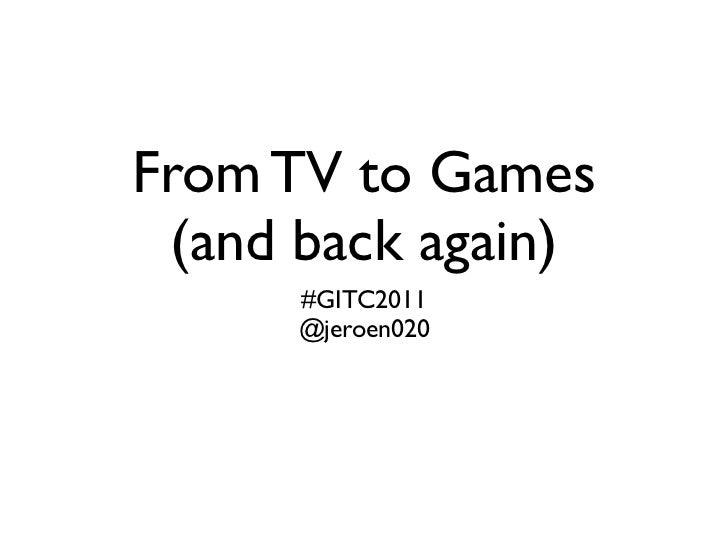 From TV to Games (and back again)      #GITC2011      @jeroen020