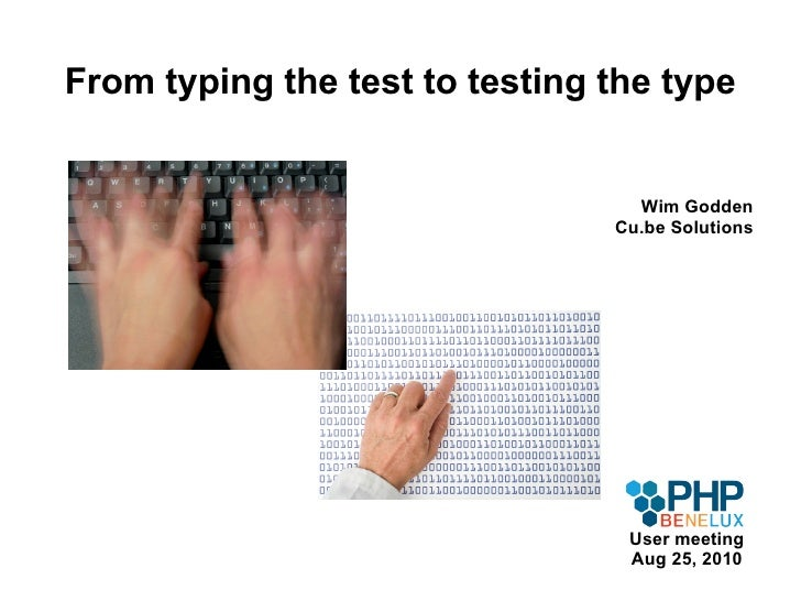 From typing the test to testing the type Wim Godden Cu.be Solutions User meeting Aug 25, 2010