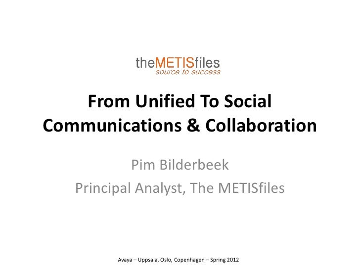 From Unified To SocialCommunications & Collaboration            Pim Bilderbeek   Principal Analyst, The METISfiles        ...