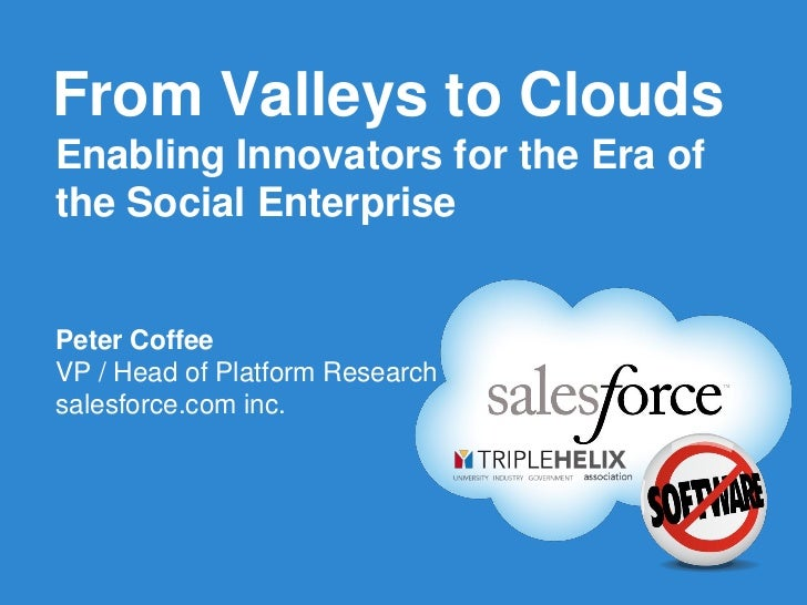 From Valleys to CloudsEnabling Innovators for the Era ofthe Social EnterprisePeter CoffeeVP / Head of Platform Researchsal...