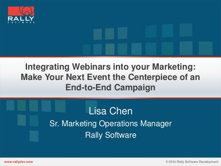 Integrating Webinars into your Marketing:Make Your Next Event the Centerpiece of an           End-to-End Campaign         ...