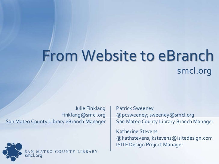From Website to eBranch<br />smcl.org<br />Julie Finklang<br />finklang@smcl.org <br />San Mateo County Library eBranch Ma...