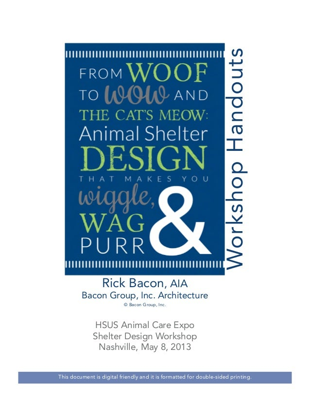 Workshop Handouts Rick Bacon, AIA  Bacon Group, Inc. Architecture © Bacon Group, Inc.  HSUS Animal Care Expo Shelter Desig...