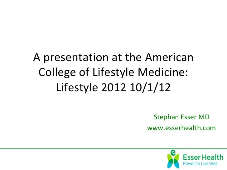 A presentation at the American College of Lifestyle Medicine:    Lifestyle 2012 10/1/12                       Stephan Esse...