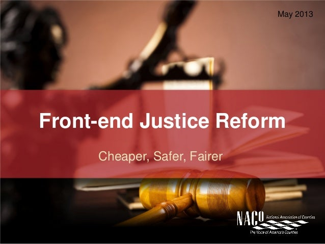 Front-end Justice ReformCheaper, Safer, FairerMay 2013