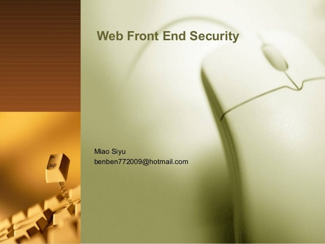 Web Front End Security  Miao Siyu benben772009@hotmail.com