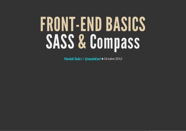 FRONT-END BASICSSASS & Compass/ ♣ Octubre 2012Nadal Soler @nadalsol