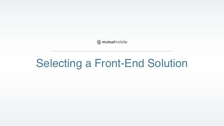 Selecting a Front-End Solution