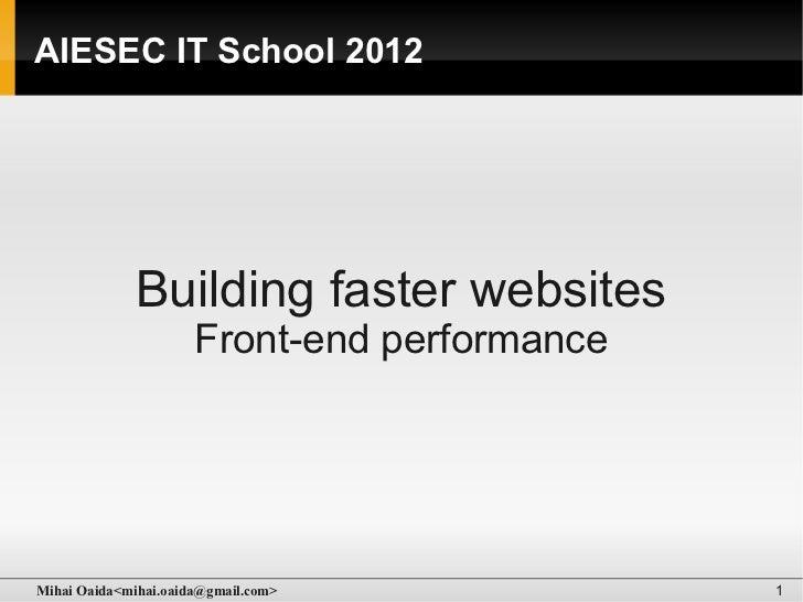AIESEC IT School 2012             Building faster websites                      Front-end performanceMihai Oaida<mihai.oai...