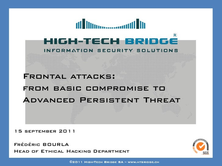 Your texte here ….  Frontal attacks:  from basic compromise to  Advanced Persistent Threat15 september 2011Frédéric BOURLA...