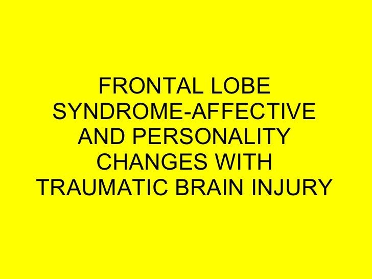 FRONTAL LOBE SYNDROME-AFFECTIVE AND PERSONALITY CHANGES WITH TRAUMATIC BRAIN INJURY