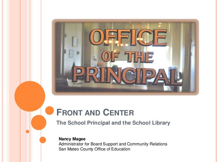 FRONT AND CENTERThe School Principal and the School LibraryNancy MageeAdministrator for Board Support and Community Relati...