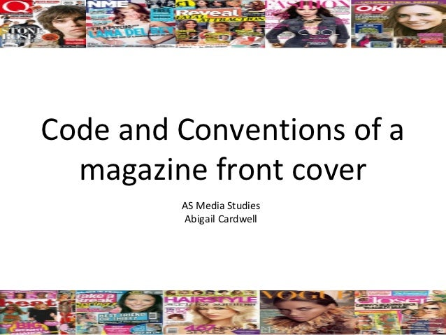 Code and Conventions of a  magazine front cover         AS Media Studies         Abigail Cardwell