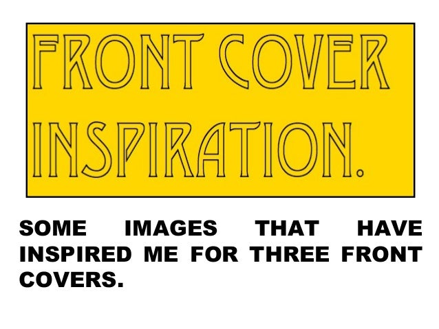 SOME IMAGES THAT HAVE INSPIRED ME FOR THREE FRONT COVERS.