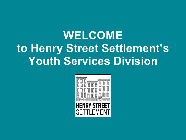 WELCOME to Henry Street Settlement's Youth Services Division