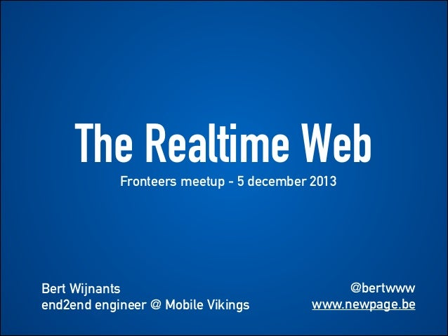 The Realtime Web Fronteers meetup - 5 december 2013  !  Bert Wijnants end2end engineer @ Mobile Vikings  @bertwww www.newp...