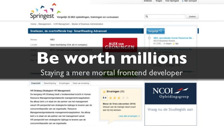 Be worth millionsStaying a mere mortal frontend developer