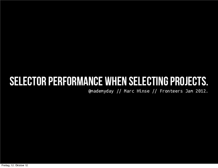 Selector performance when selecting projects.                          @mademyday // Marc Hinse // Fronteers Jam 2012.Frei...