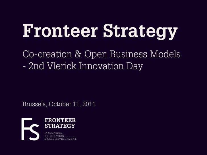 Fronteer StrategyCo-creation & Open Business Models- 2nd Vlerick Innovation DayBrussels, October 11, 2011       FRONTEER  ...