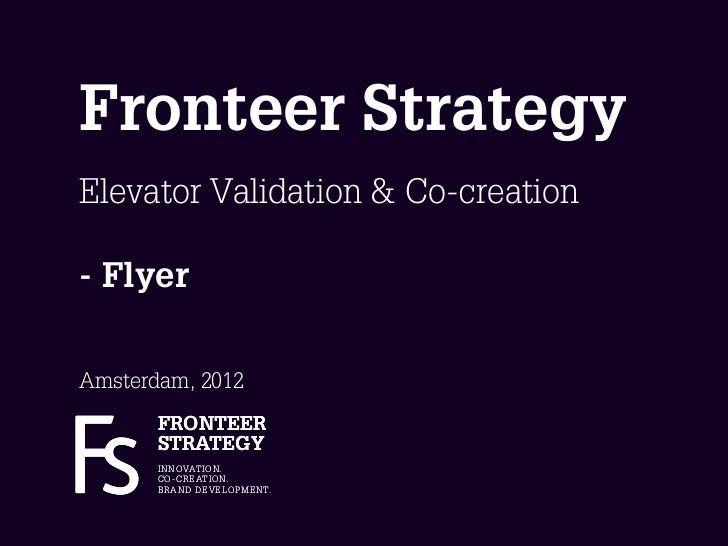 Fronteer StrategyElevator Validation & Co-creation- FlyerAmsterdam, 2012       FRONTEER       STRATEGY       I N N OVAT I ...