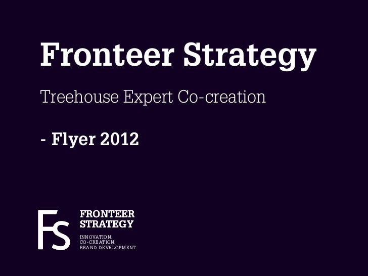 Fronteer StrategyTreehouse Expert Co-creation- Flyer 2012    FRONTEER    STRATEGY    I N N OVAT I O N.    C O - C R E AT I...