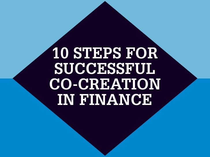 10 STEPS FOR SUCCESSFUL CO-CREATION  IN FINANCE