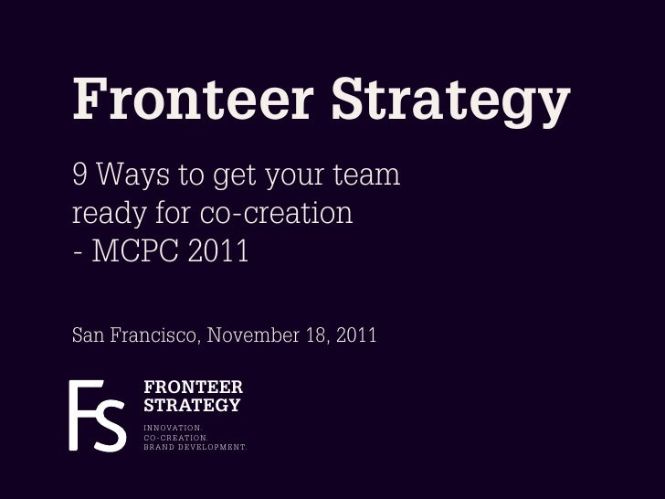 Fronteer Strategy9 Ways to get your teamready for co-creation- MCPC 2011San Francisco, November 18, 2011       FRONTEER   ...