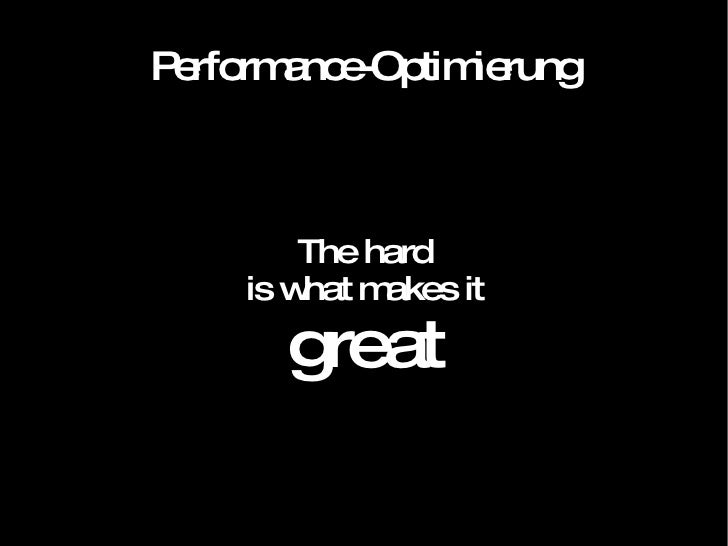 Performance-Optimierung The hard is what makes it great