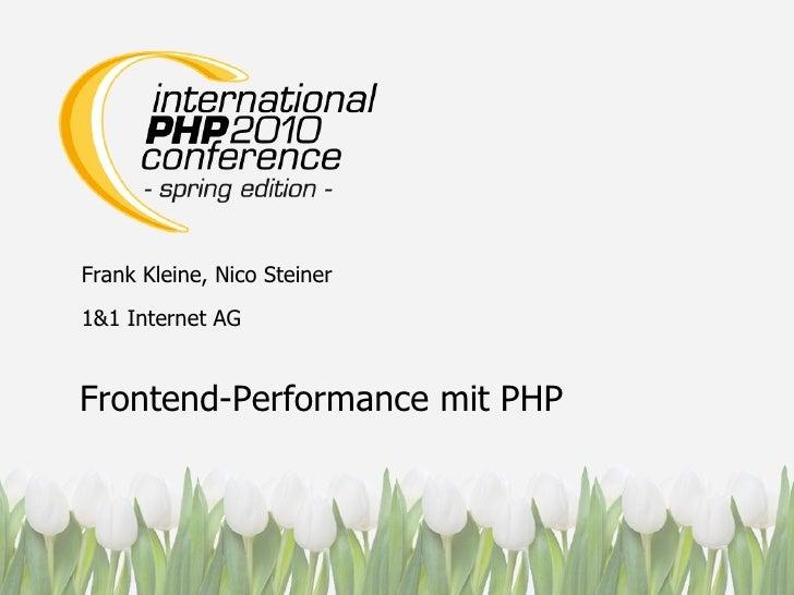 Frank Kleine, Nico Steiner 1&1 Internet AG Frontend-Performance mit PHP
