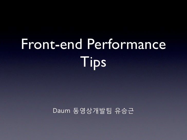 Front-end Performance          Tips       !quot;#$!%&'()*!+,-