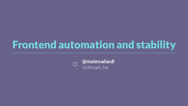 Frontend automation and stability
