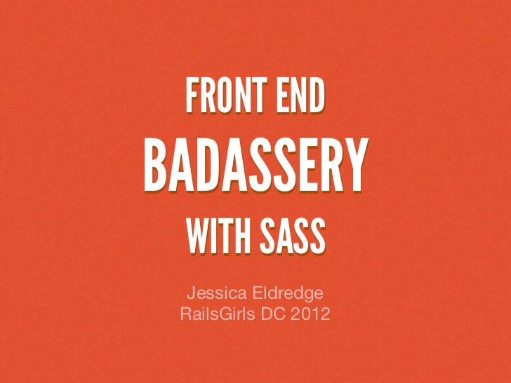 FRONT ENDBADASSERY WITH SASS  Jessica Eldredge RailsGirls DC 2012