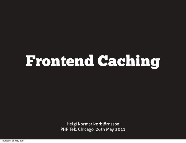 Frontend Caching, PHPTek 2011, Chicago