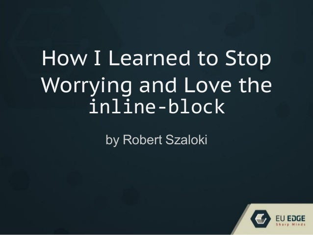 How I Learned to Stop Worrying and Love the inline-block by Robert Szaloki