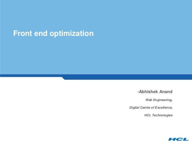 Front end optimization                              -Abhishek Anand                                   Web Engineering,    ...