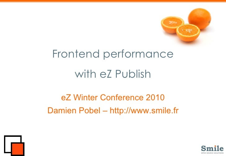 Frontend performance with eZ Publish eZ Winter Conference 2010 Damien Pobel – http://www.smile.fr